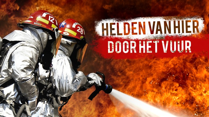 Helden Van Hier: Door Het Vuur