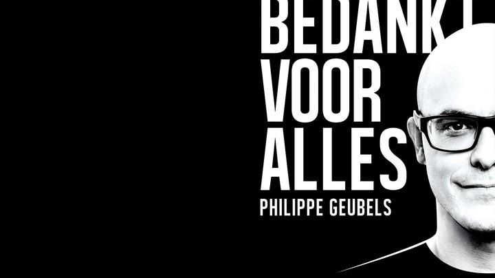 Philippe Geubels: Bedankt Voor Alles